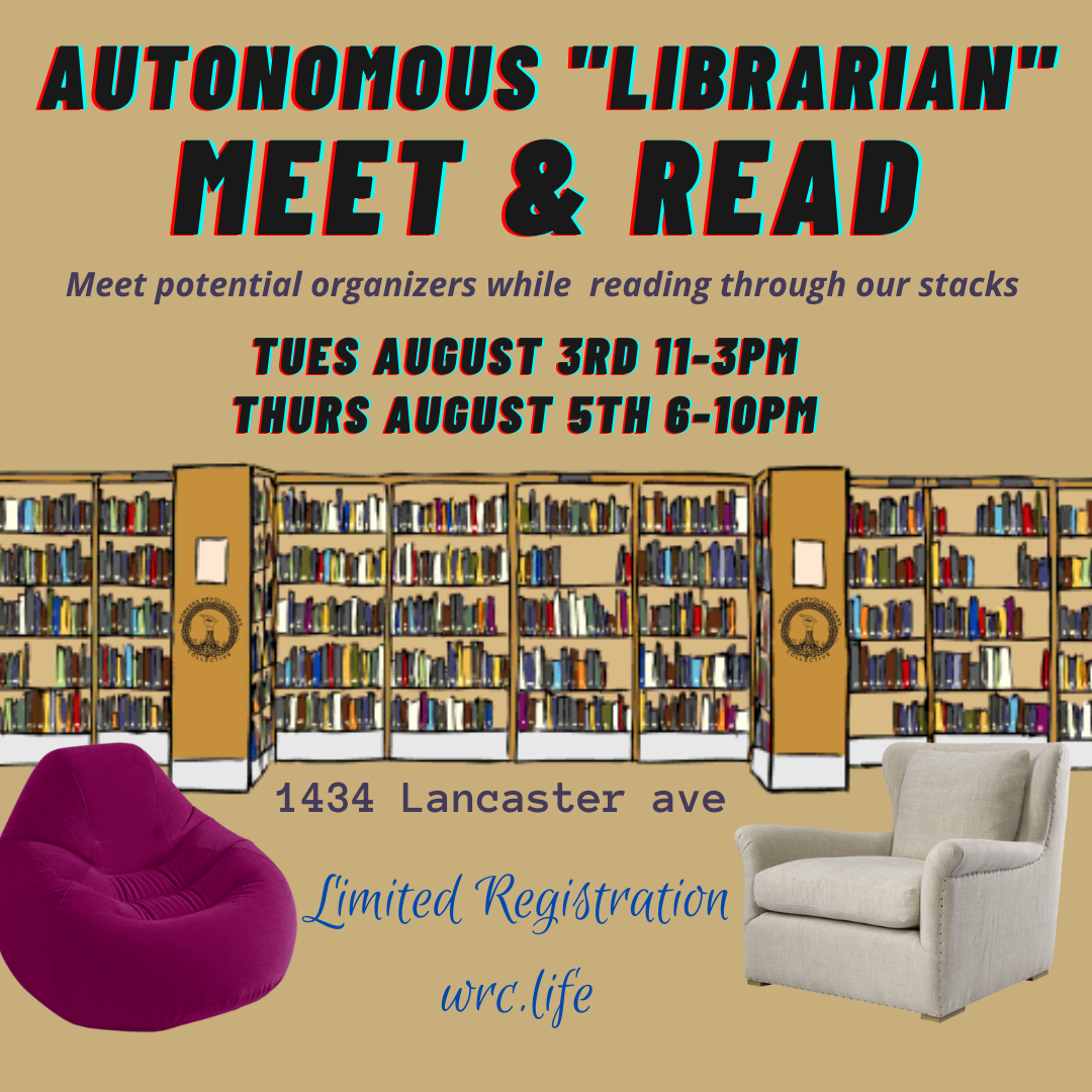 """Autonomous """"librarians"""" Meet & read ; Meet potential organizers while reading through our stacks tuesday august 3rd from 11am to 3pm and thursday August 5th from 6pm to 10pm"""