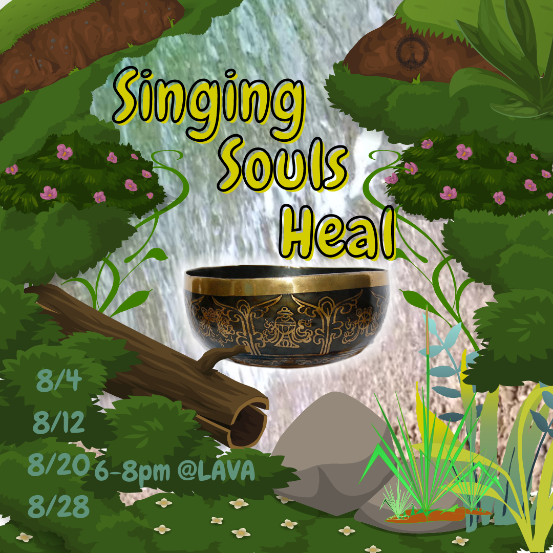 Singing Souls Heal 8/4 8/12 8/20 /8/28 6pm to 8pm @ LAVA